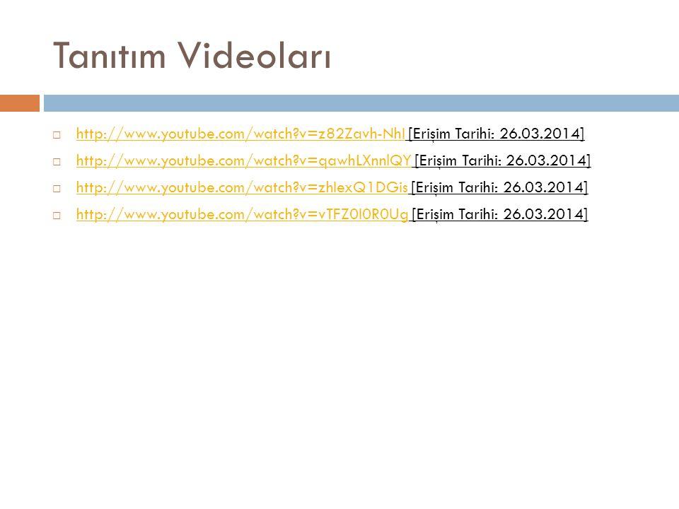 Tanıtım Videoları http://www.youtube.com/watch v=z82Zavh-NhI [Erişim Tarihi: 26.03.2014]